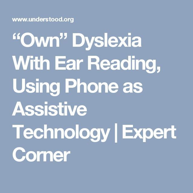 """""""Own"""" Dyslexia With Ear Reading, Using Phone as Assistive Technology 