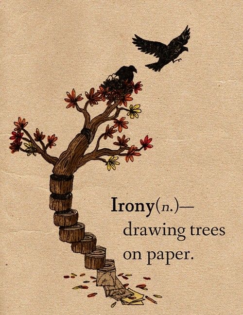 Irony(n)- drawing trees on paper