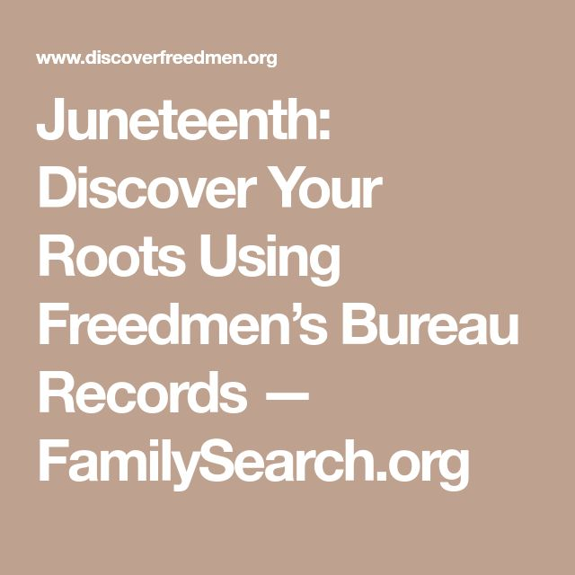 Juneteenth: Discover Your Roots Using Freedmen's Bureau Records — FamilySearch.org