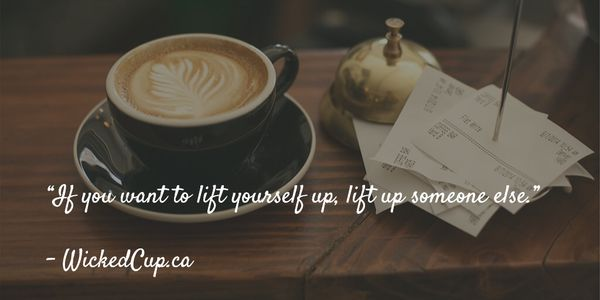 """If you want to lift yourself up, lift up someone else."" http://www.WickedCup.ca  #CanadasBestOrganicCoffee"
