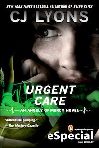 URGENT CARE, Angels of Mercy Book #3     CJ Lyons returns to the front lines of the ER and the lives and loves of four very special women.