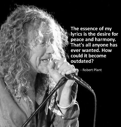 """♡♥Robert Plant says,""""The essence of my lyrics is the desire for peace and harmony. That's all anyone has ever wanted. How could it become outdated?""""♥♡"""