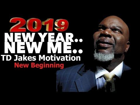 2019 New Year, New Me, New Beginning - TD Jakes Motivation - YouTube