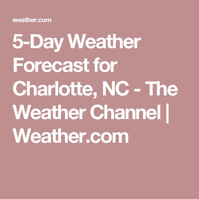 5-Day Weather Forecast for Charlotte, NC - The Weather Channel   Weather.com