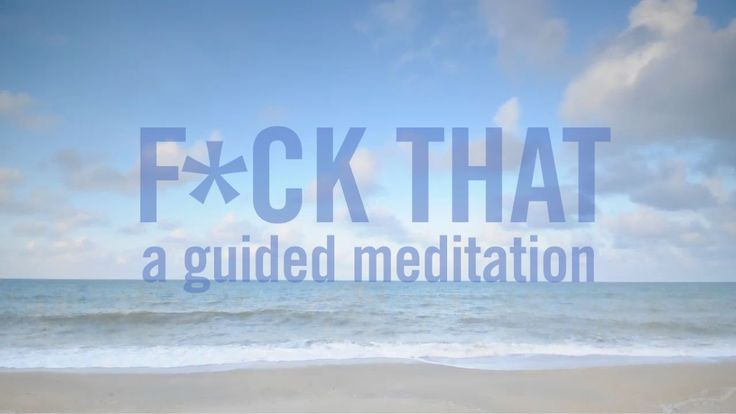 'F*ck That', A Guided Meditation for the Realities of Today's World
