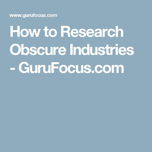 How to Research Obscure Industries - GuruFocus.com