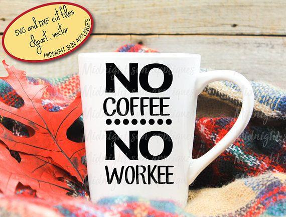 Coffee svg no coffee no workee svgcoffee cut filemug