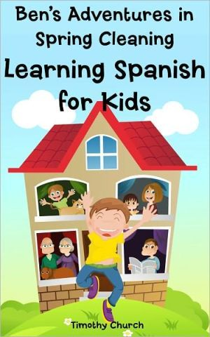 Ben's Adventure in Spring Cleaning: Learning Spanish for Kids, People and Home (Bilingual English-Spanish Picture Book)