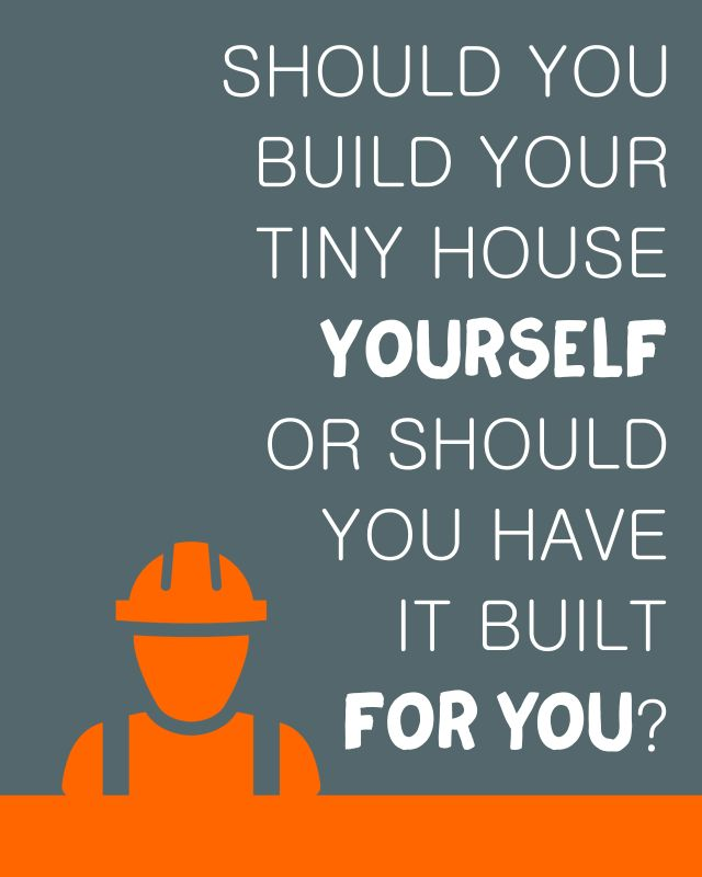 Should you build your tiny house yourself or should you for How do you build a deck yourself