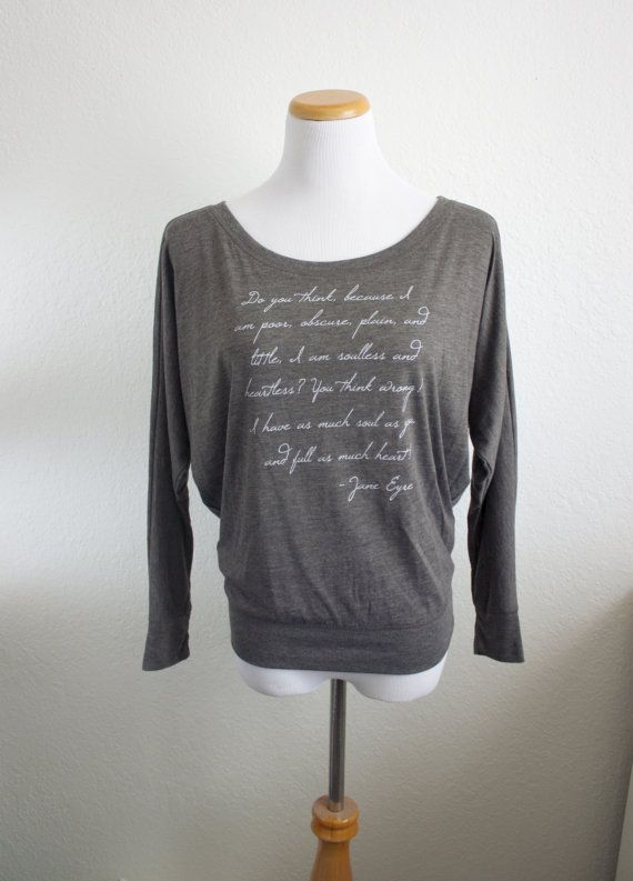Jane Eyre Sweatshirt Do you think, because I am poor, obscure, plain, and little, I am soulless and heartless? You think wrong! I have as much soul as you, and full as