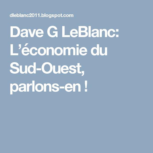 Dave G LeBlanc: L'économie du Sud-Ouest, parlons-en !