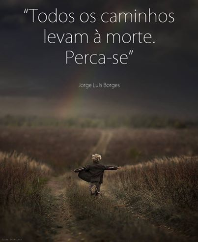 """""""My homeland is the rhythm of a guitar, a few portraits, an old sword, the willow grove's visible prayer as evening falls... I walk slowly, like one who comes from so far away he doesn't expect to arrive."""" – Jorge Luis Borges"""