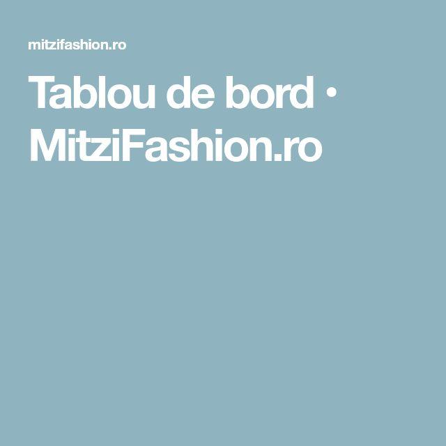 Tablou de bord • MitziFashion.ro