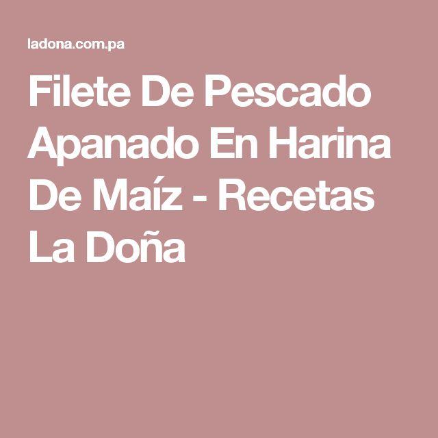 Filete De Pescado Apanado En Harina De Maíz - Recetas La Doña