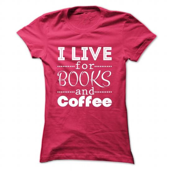 I Live for Books and Coffee T Shirts, Hoodie. Shopping Online Now ==► https://www.sunfrog.com/Funny/I-Live-for-Books-and-Coffee-HotPink-Ladies.html?41382