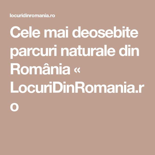 Cele mai deosebite parcuri naturale din România « LocuriDinRomania.ro