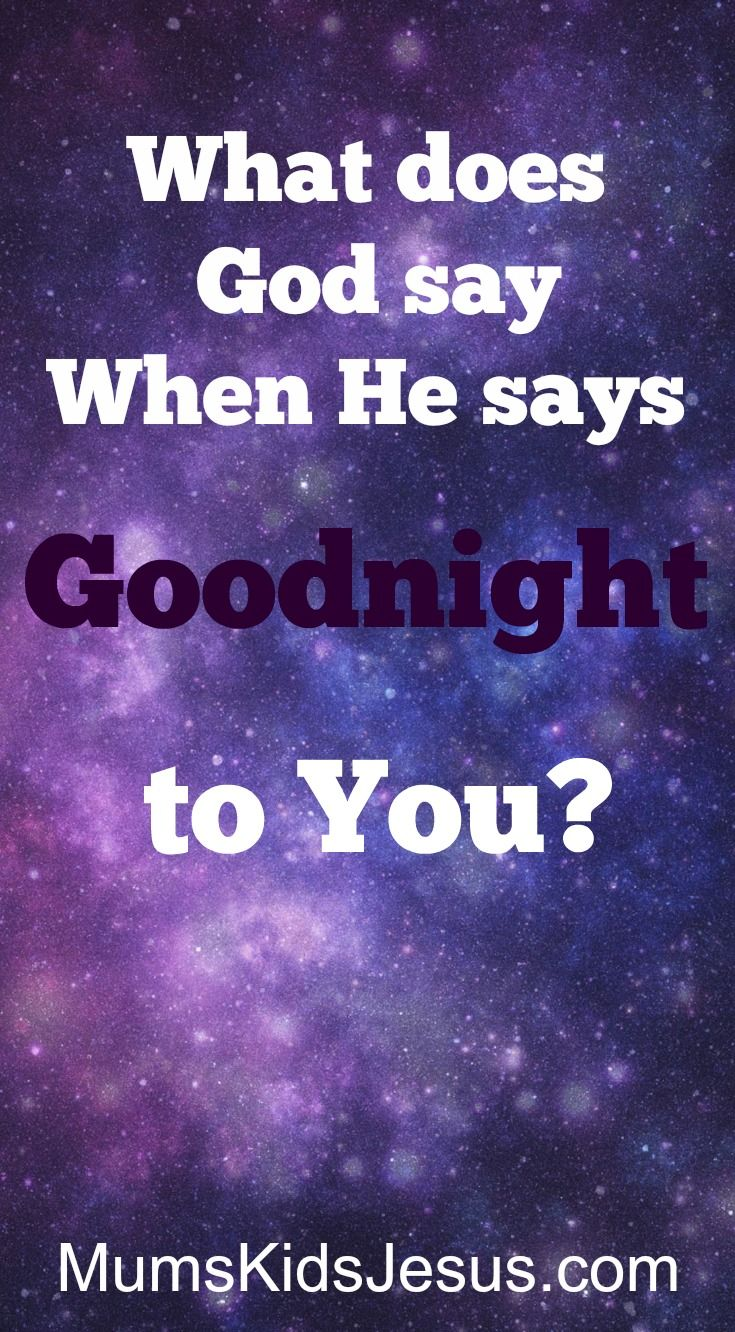 I love saying goodnight to my own daughter (usually!) - the cuddles, the last-thing-at-night chat and silliness, the words of love and affirmation. Why wouldn't my heavenly Father, my Dad, want to do the same with me?