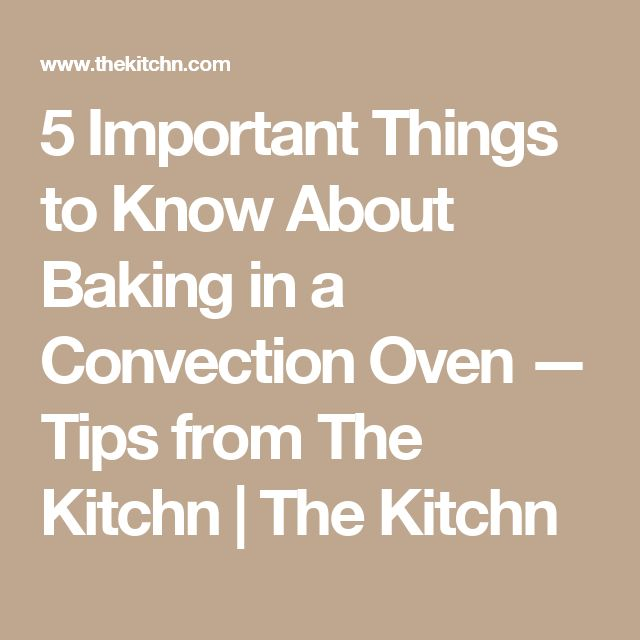 5 Important Things to Know About Baking in a Convection Oven — Tips from The Kitchn | The Kitchn