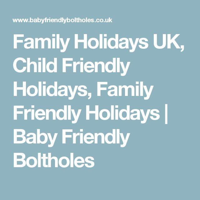 Family Holidays UK, Child Friendly Holidays, Family Friendly Holidays | Baby Friendly Boltholes