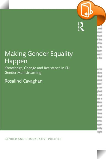 Making Gender Equality Happen    :  In theory, the EU's 'Gender Mainstreaming' policy should mark it out as a trail-blazer in gender equality, but gender equality activists in Europe confront a knotty problem; most civil servants and policy makers can't understand how to 'mainstream' gender.  Making Gender Equality Happen argues that we should take this problem seriously. In this book Cavaghan uncovers the social processes that make gender appear irrelevant to so many policy makers usi...