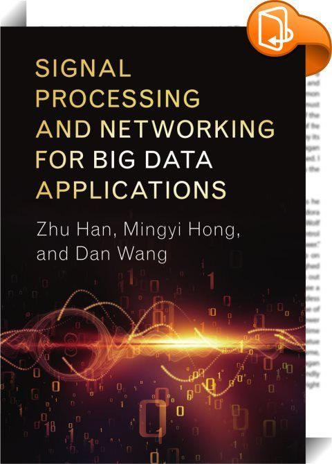 Signal Processing and Networking for Big Data Applications    :  This unique text helps make sense of big data in engineering applications using tools and techniques from signal processing. It presents fundamental signal processing theories and software implementations, reviews current research trends and challenges, and describes the techniques used for analysis, design and optimization. Readers will learn about key theoretical issues such as data modelling and representation, scalabl...