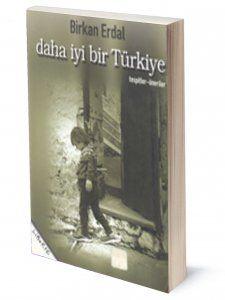 Daha İyi Bir Türkiye   Birkan Erdal   ISBN: 975-6877-65-0   Ebat: 13,5x19,5 cm   158 sayfa