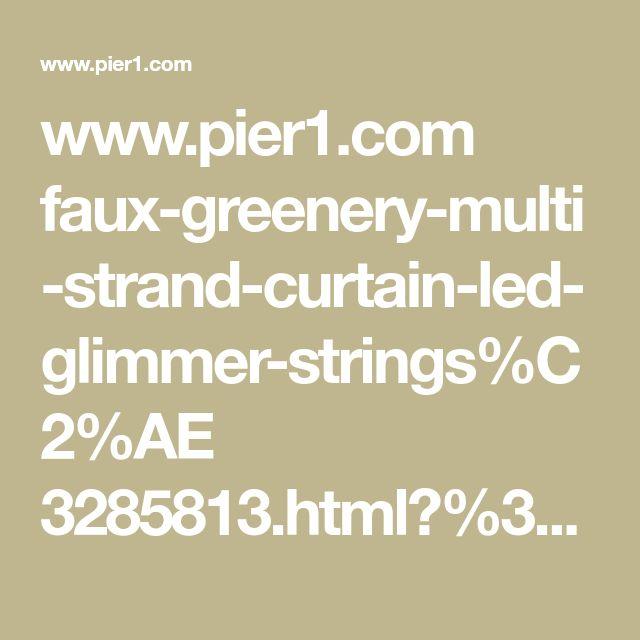 www.pier1.com faux-greenery-multi-strand-curtain-led-glimmer-strings%C2%AE 3285813.html?%3Futm_source=Facebook&utm_medium=Social&utm_campaign=iP_SOC_DPA_ALL_1-7_Days_Clks_FB&utm_content=PMO_STND&s_cid=soc0006146