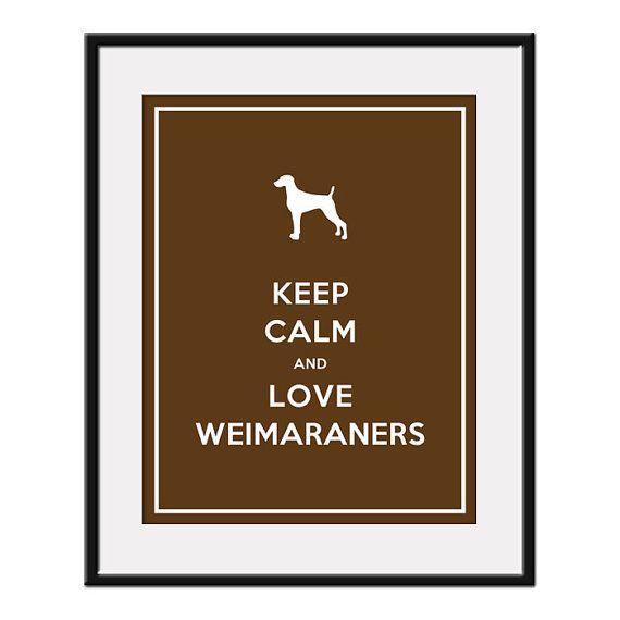 Keep Calm and Love WeimaranersWeimaraner, Princesses Lilo, Pretty Pretty, Pretty Princesses, Art Prints, Pets Doggie, Weims, Keep Calm, Doggie Art