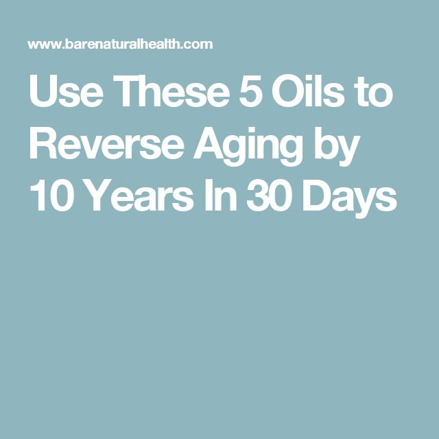 Use These 5 Oils to Reverse Aging by 10 Years In 30 Days