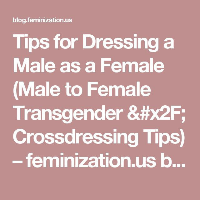 Tips for Dressing a Male as a Female (Male to Female Transgender / Crossdressing Tips) – feminization.us blog page