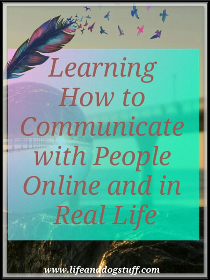 Learning How to Communicate with People Online and in Real Life. #blogger #blog
