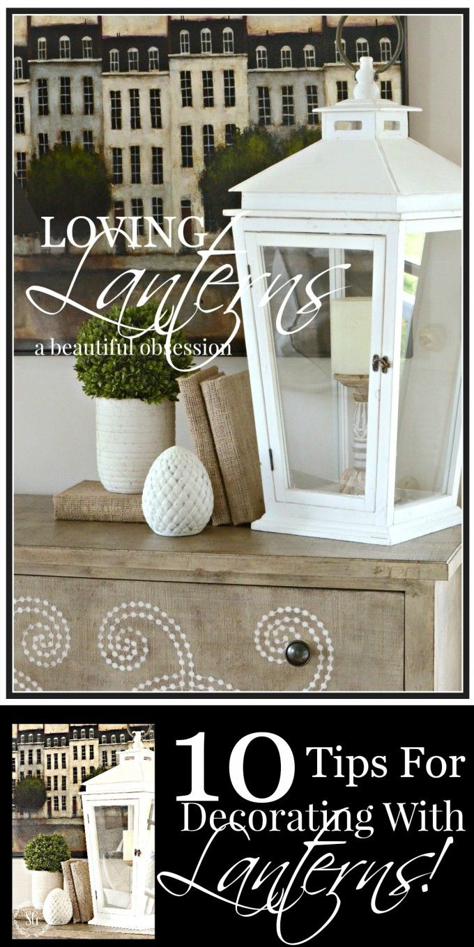 LOVING LANTERNS... TIPS FOR DECORATING WITH THEM- 10 easy to do tips for decorating with lanterns
