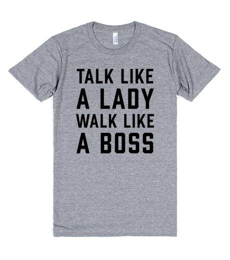 Talk Like A Lady Walk Like A Boss | T-Shirt | Front  http://skreened.com/funfundesigns/talk-like-a-lady-walk-like-a-boss