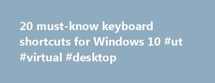 20 must-know keyboard shortcuts for Windows 10 #ut #virtual #desktop http://sierra-leone.remmont.com/20-must-know-keyboard-shortcuts-for-windows-10-ut-virtual-desktop/  # 20 must-know keyboard shortcuts for Windows 10 With Windows 10, Microsoft has added a ton of new keyboard shortcuts to give you easier access to the new Action Center, Cortana, Task View, and virtual desktops. So much so, in fact, that Microsoft recently released a handy-dandy Word document with Windows 10's Windows key…