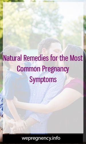 Natural Remedies for the Most Common Pregnancy Symptoms   – Pregnancy & Parenting