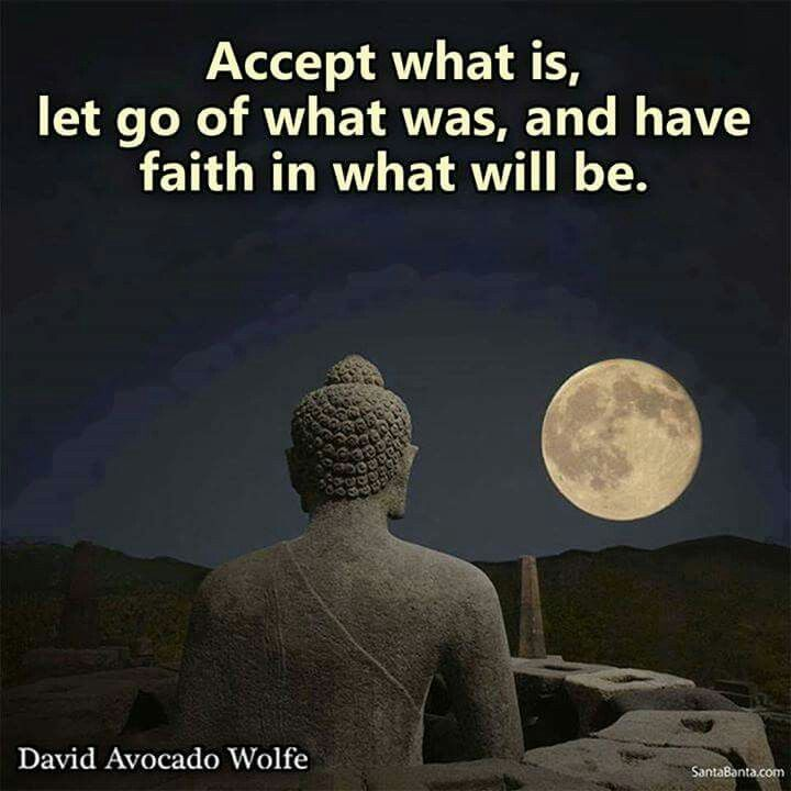 Accept what is let go of what was ... Buddha Saying