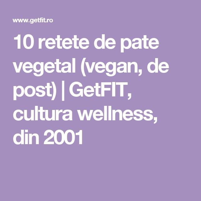 10 retete de pate vegetal (vegan, de post) | GetFIT, cultura wellness, din 2001