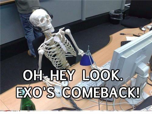 EXO comeback jokes never get old >.< <3 :3