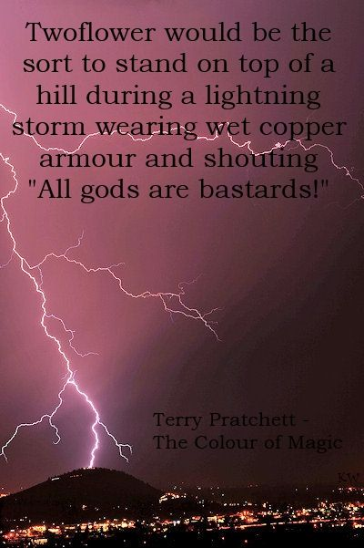 Discworld quote by Terry Pratchett, Twoflower - The Colour of Magic. by Kim White, Photographer unknown.