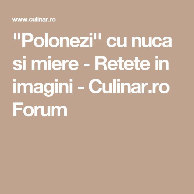 ''Polonezi'' cu nuca si miere - Retete in imagini - Culinar.ro Forum