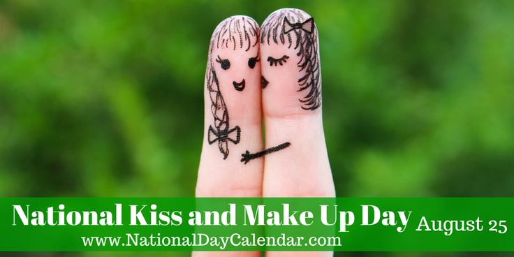 NATIONAL KISS AND MAKE UP DAY - August 25. Have you had a fight or disagreement with someone important to you-spouse,  parent, girlfriend/boyfriend,  best friend-today is the time to apologize,  let go of grudges and make things right with this person.  Life is short