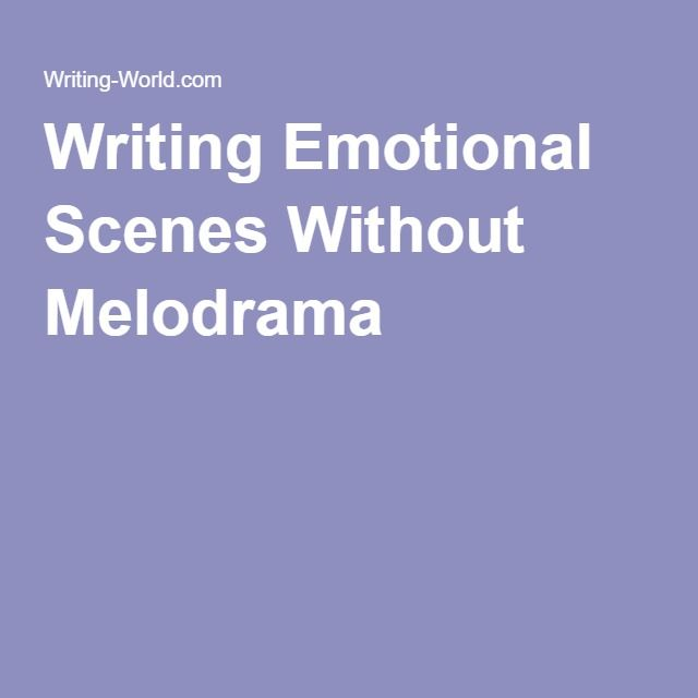 Writing Emotional Scenes Without Melodrama