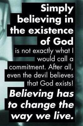 Mere belief in God isn't enough. If you live me you'll keep my commandments. Righteousness, and being beyond reproach is only possible to those who are in relationship with Messiah Yeshua. True intimacy with Papa God changes you from the inside out, without effort. Don't be sin conscious, just fall in love with Him. - Steven Valentine