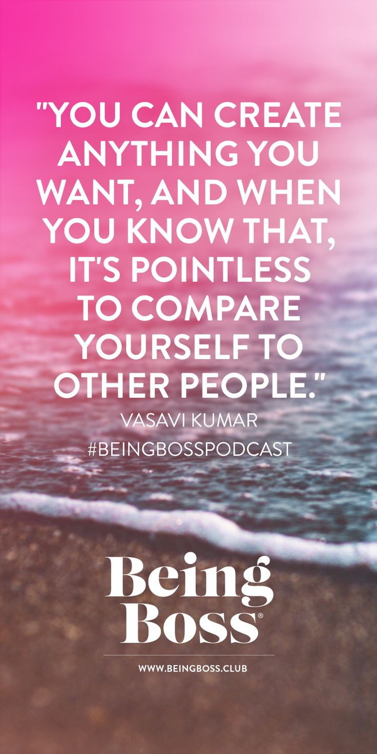 """""""You can create anything you want, and when you know that, it's pointless to compare yourself to other people."""" -Vasavi Kumar 