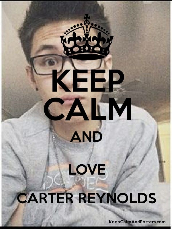 KEEP CALM AND LOVE CARTER REYNOLDS Poster