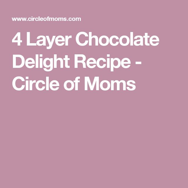 4 Layer Chocolate Delight Recipe - Circle of Moms