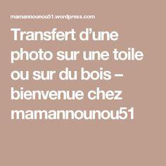Transfert d'une photo sur une toile ou sur du bois – bienvenue chez mamannounou51