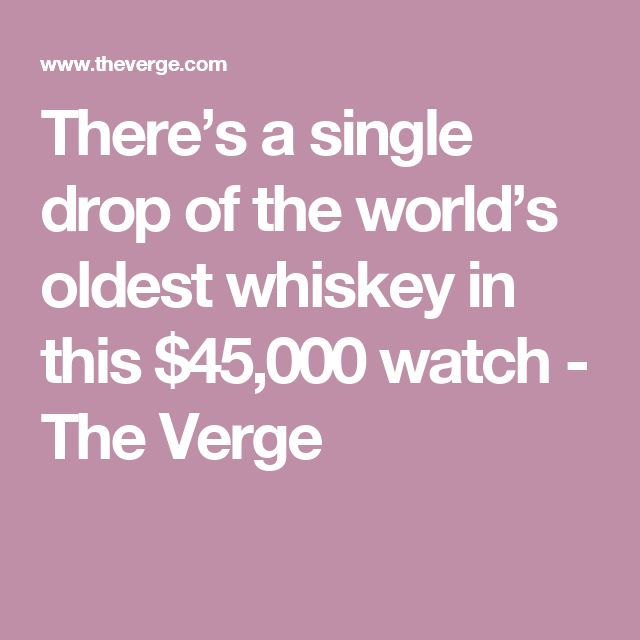 There's a single drop of the world's oldest whiskey in this $45,000 watch - The Verge