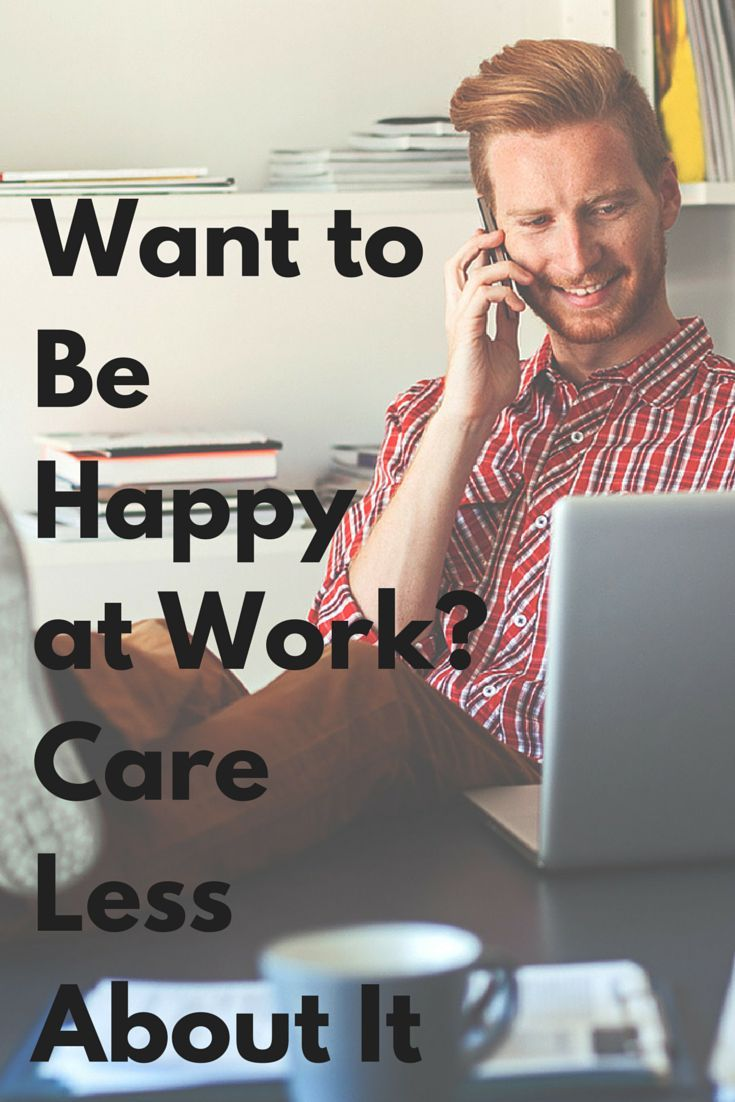"""Want to be happy at work? Instead of burning out, try caring less. """"I'm willing to bet that your 80% of effort is most people's 100%. So, by caring less, you're actually caring just enough."""""""