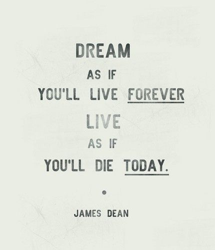 .: James Of Arci, Die Today, Word Of Wisdom, Living Forever, Dean O'Gorman, James Dean, Carpe Diem, Inspiration Quotes, Jamesdean